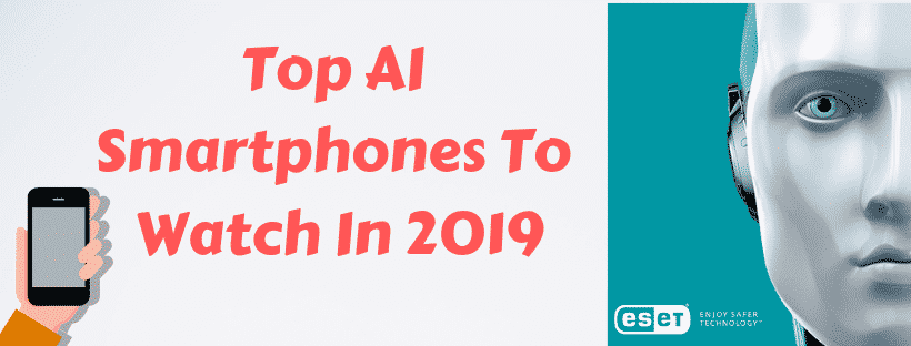 WhatPhone & ESET name the top AI smartphones to watch in 2019