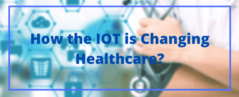 IOT is changing healthcare