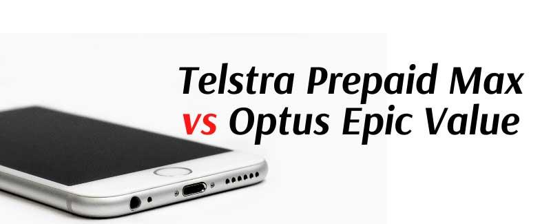 Telstra Prepaid Max Plans vs Optus Epic Value Plans