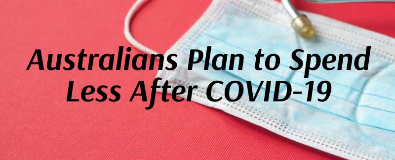 Australians Plan to Spend Less After COVID-19