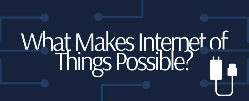 what makes internet of things possible