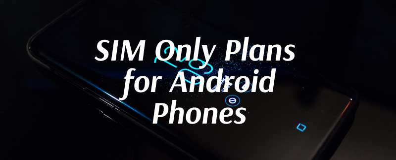sim only plans for android phones