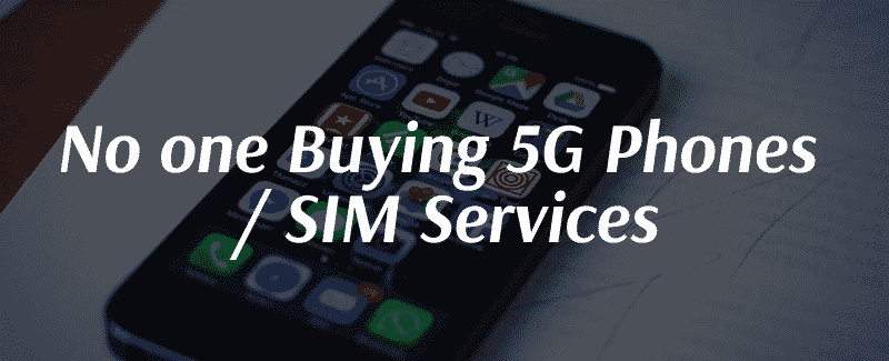 No one Buying 5G Phones / SIM Services