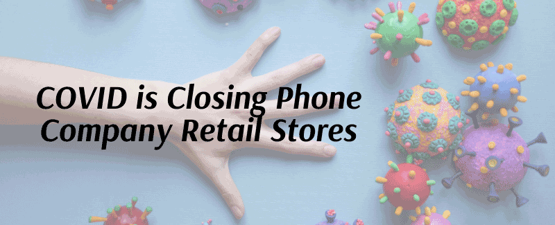 COVID is Closing Phone Company Retail Stores